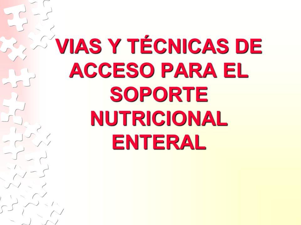 VIAS Y TÉCNICAS DE ACCESO PARA EL SOPORTE NUTRICIONAL ENTERAL
