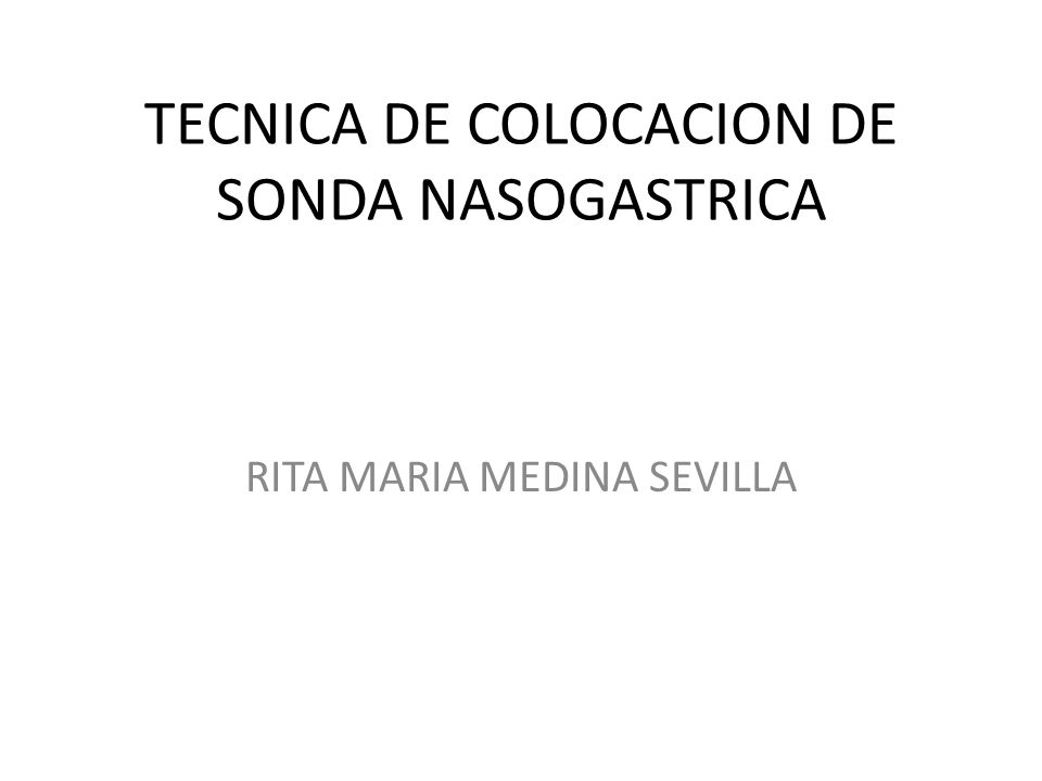 TECNICA DE COLOCACION DE SONDA NASOGASTRICA