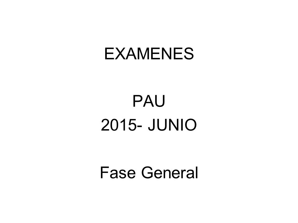 EXAMENES PAU 2015- JUNIO Fase General