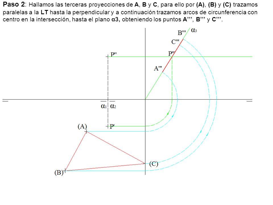 Paso 2: Hallamos las terceras proyecciones de A, B y C, para ello por (A), (B) y (C) trazamos paralelas a la LT hasta la perpendicular y a continuación trazamos arcos de circunferencia con centro en la intersección, hasta el plano α3, obteniendo los puntos A''', B''' y C'''.