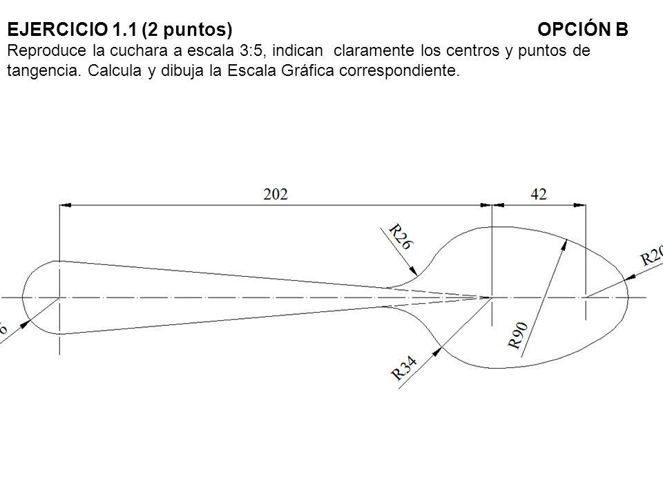 EJERCICIO 1.1 (2 puntos) OPCIÓN B Reproduce la cuchara a escala 3:5, indican claramente los centros y puntos de tangencia.