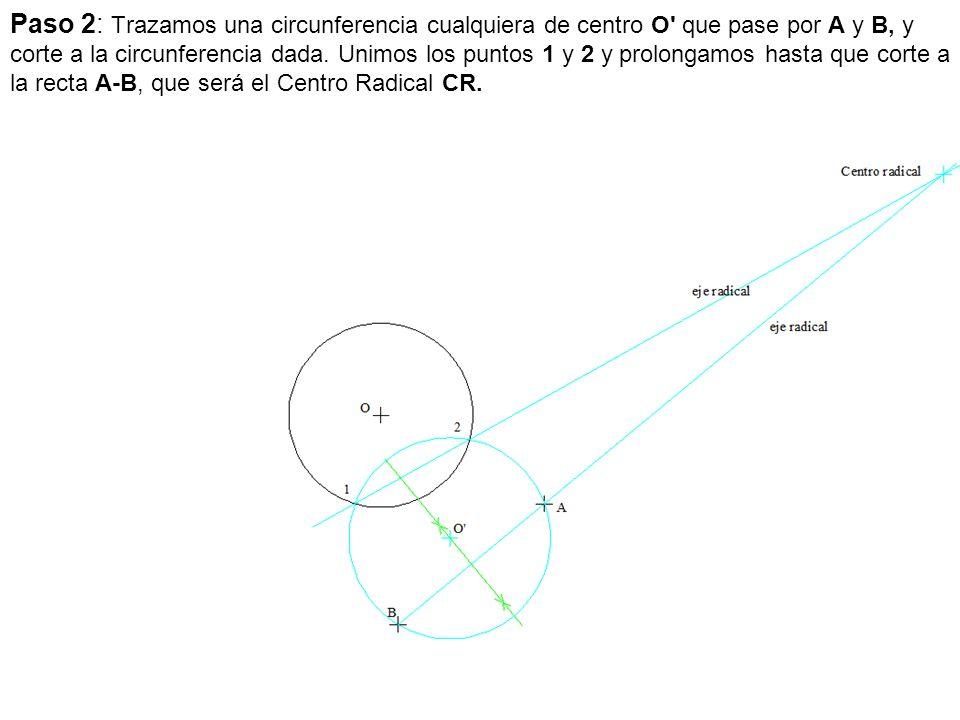 Paso 2: Trazamos una circunferencia cualquiera de centro O que pase por A y B, y corte a la circunferencia dada.