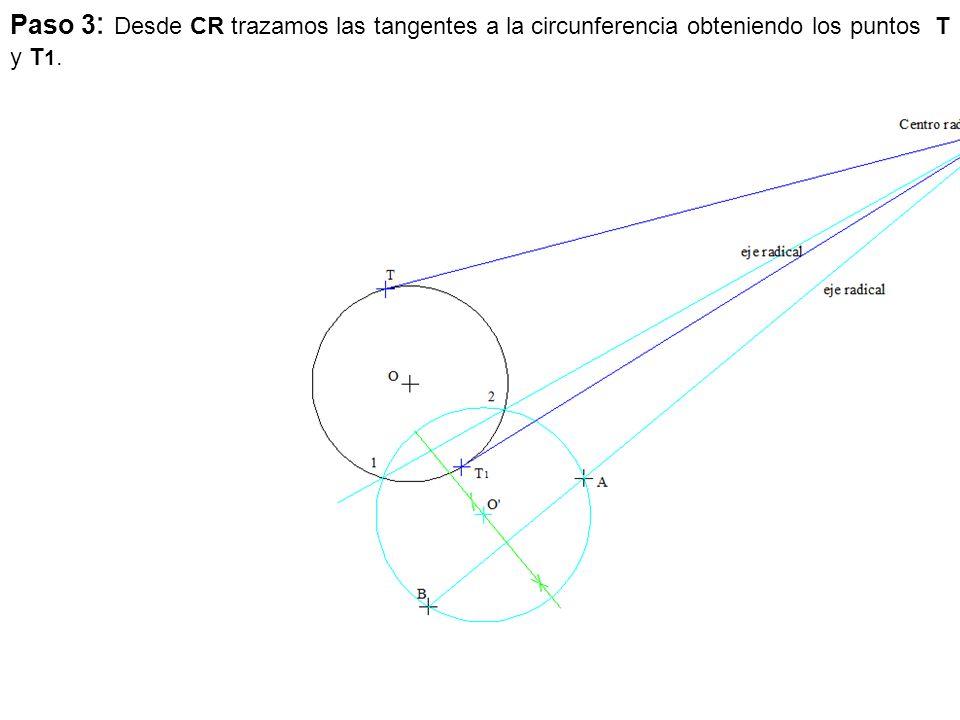 Paso 3: Desde CR trazamos las tangentes a la circunferencia obteniendo los puntos T y T1.