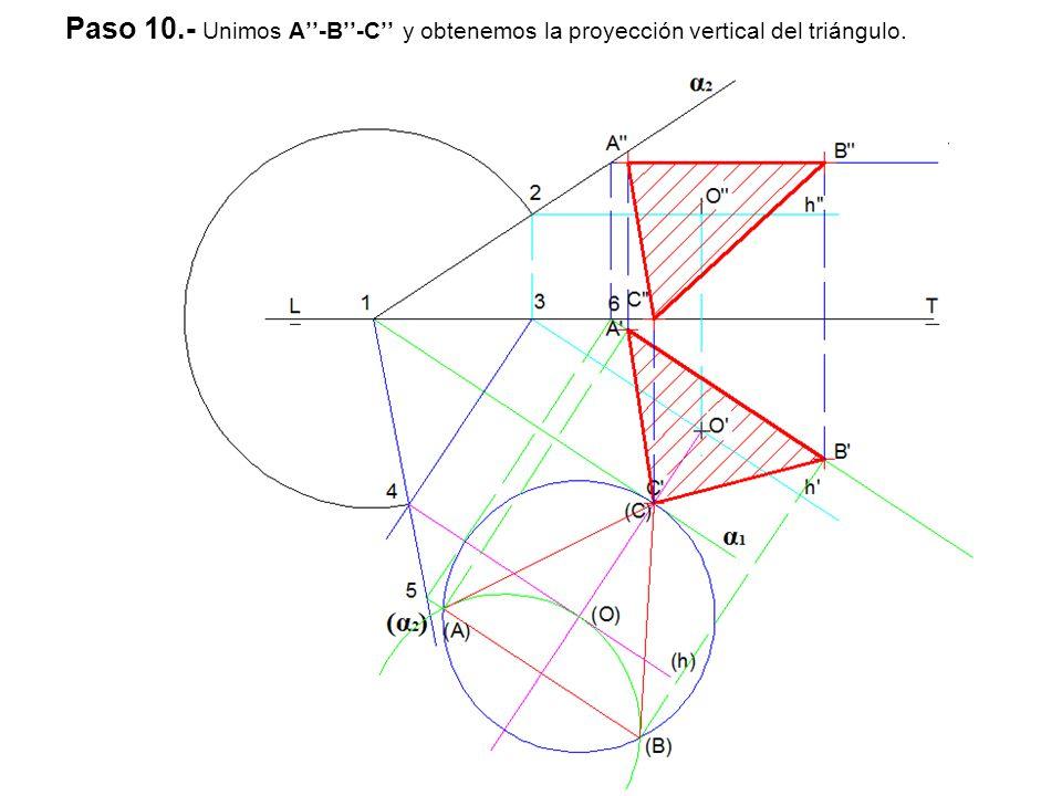 Paso 10.- Unimos A''-B''-C'' y obtenemos la proyección vertical del triángulo.