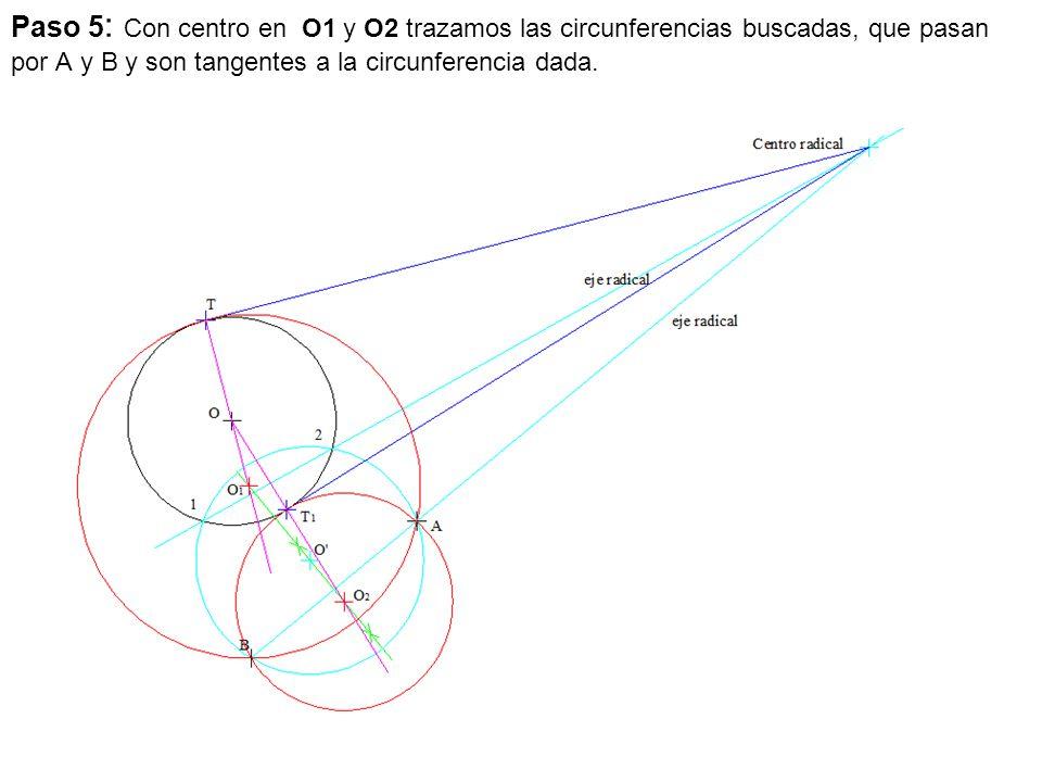 Paso 5: Con centro en O1 y O2 trazamos las circunferencias buscadas, que pasan por A y B y son tangentes a la circunferencia dada.