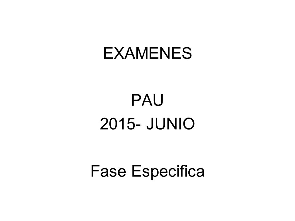 EXAMENES PAU 2015- JUNIO Fase Especifica