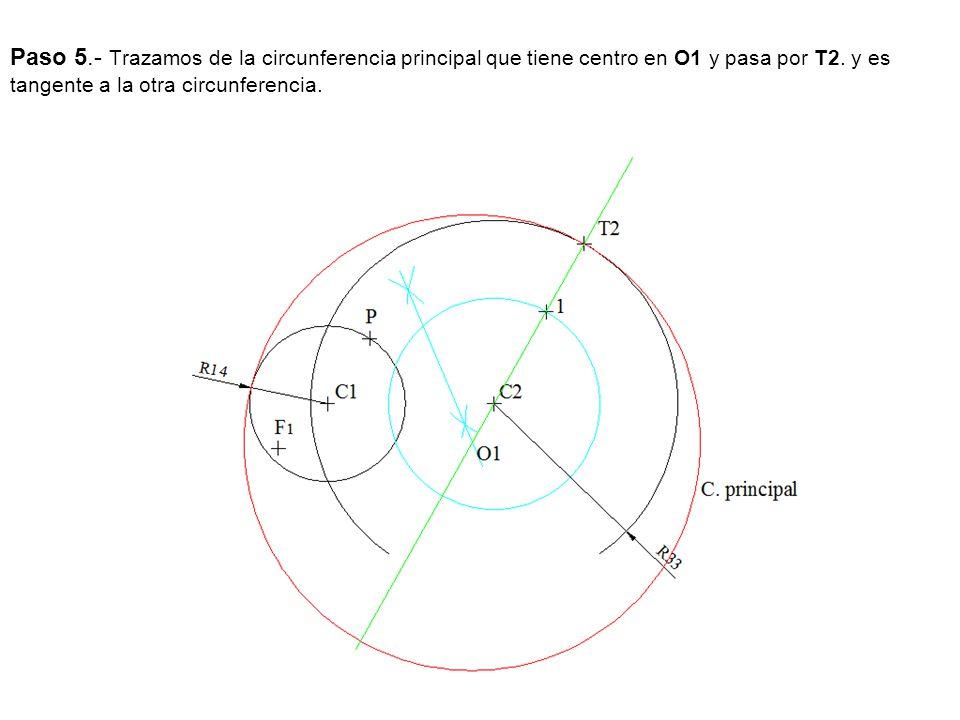 Paso 5.- Trazamos de la circunferencia principal que tiene centro en O1 y pasa por T2.