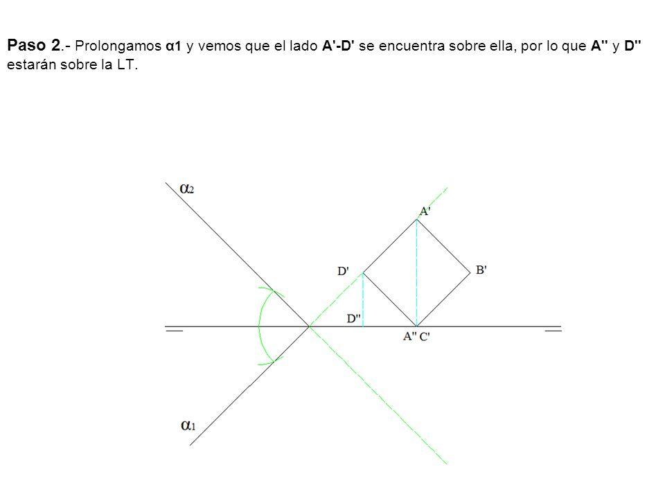 Paso 2.- Prolongamos α1 y vemos que el lado A -D se encuentra sobre ella, por lo que A y D estarán sobre la LT.