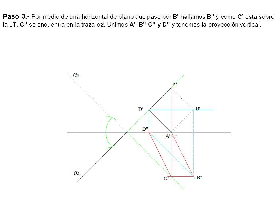 Paso 3.- Por medio de una horizontal de plano que pase por B hallamos B y como C' esta sobre la LT, C se encuentra en la traza α2.