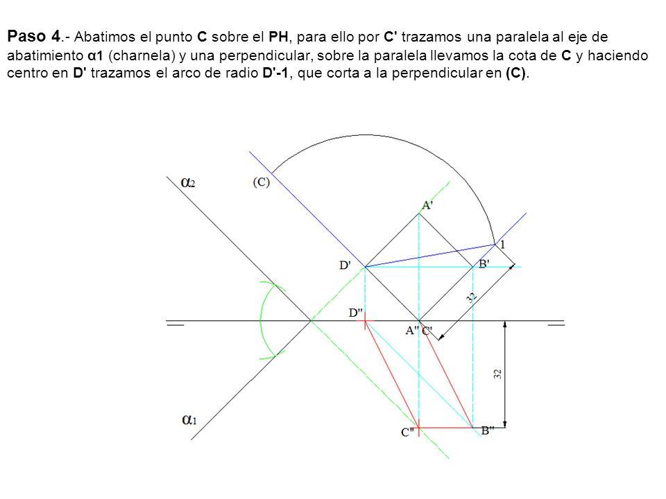 Paso 4.- Abatimos el punto C sobre el PH, para ello por C trazamos una paralela al eje de abatimiento α1 (charnela) y una perpendicular, sobre la paralela llevamos la cota de C y haciendo centro en D trazamos el arco de radio D -1, que corta a la perpendicular en (C).