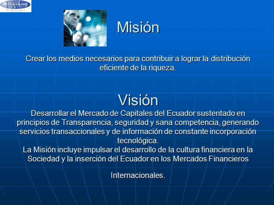 Misión Crear los medios necesarios para contribuir a lograr la distribución eficiente de la riqueza.