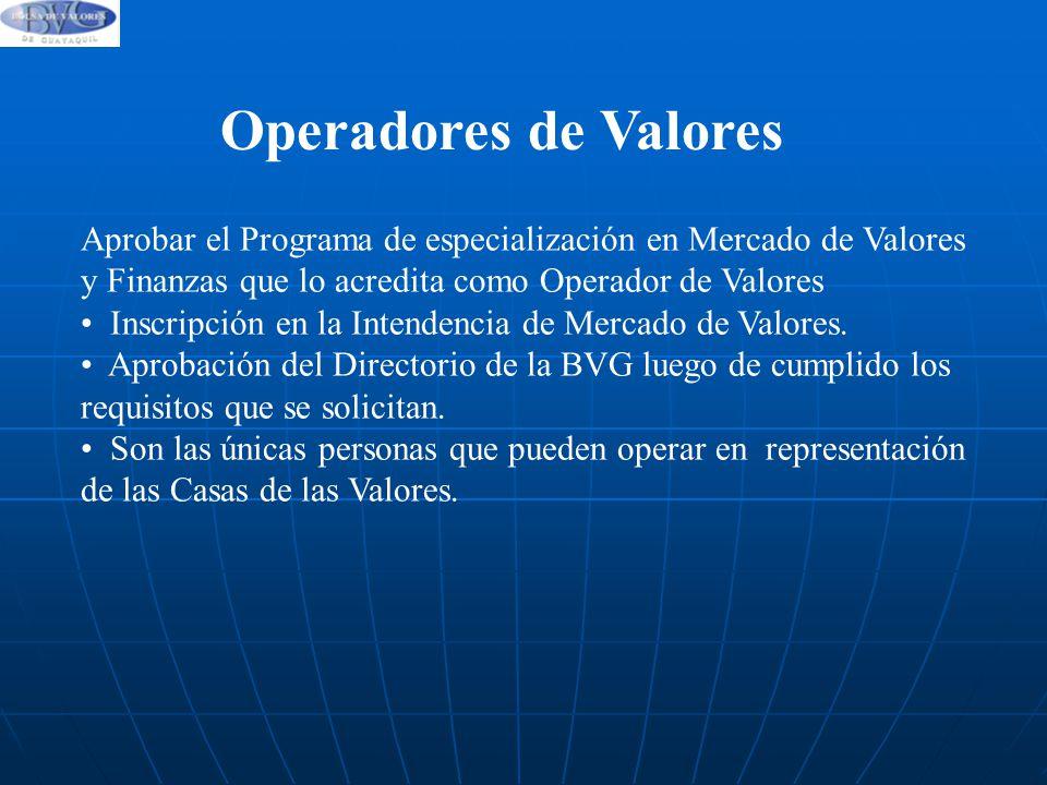 Operadores de Valores Aprobar el Programa de especialización en Mercado de Valores y Finanzas que lo acredita como Operador de Valores.