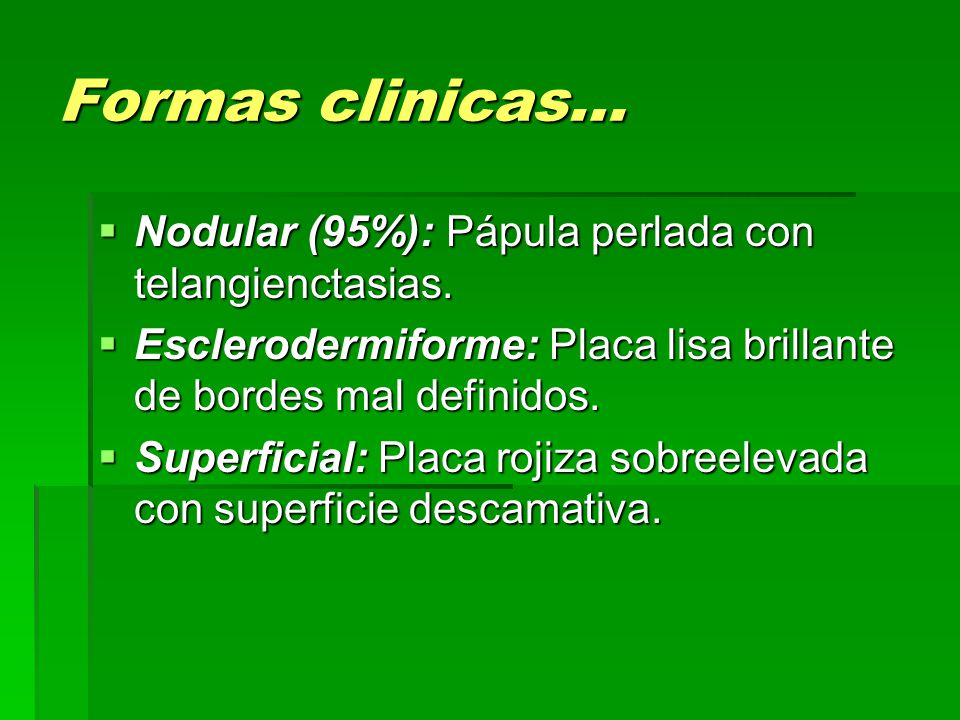 Formas clinicas… Nodular (95%): Pápula perlada con telangienctasias.