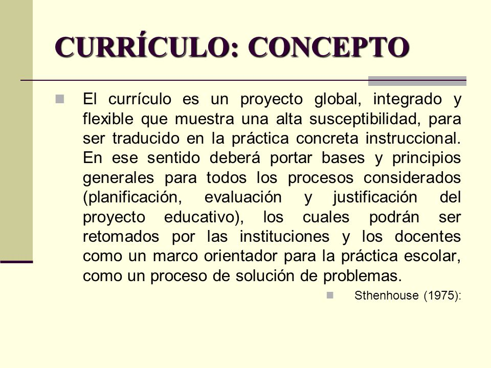 CURRÍCULO: CONCEPTO El currículo es un proyecto global, integrado y ...