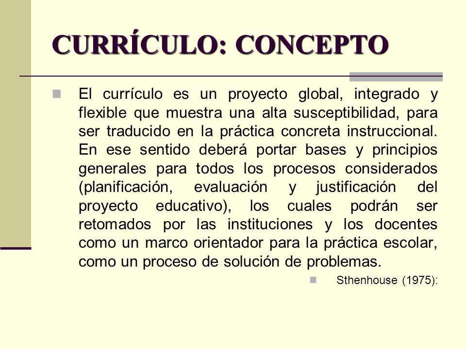 CURRÍCULO: CONCEPTO El currículo es un proyecto global, integrado ...
