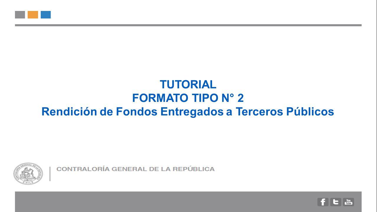 TUTORIAL FORMATO TIPO N° 2 Rendición de Fondos Entregados a Terceros Públicos