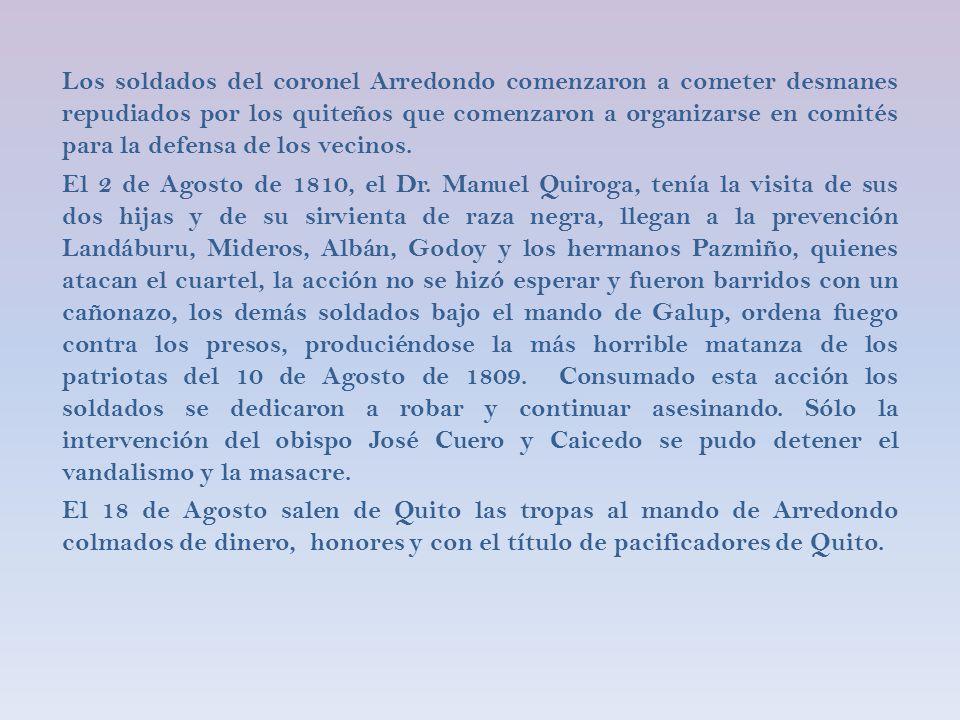 Los soldados del coronel Arredondo comenzaron a cometer desmanes repudiados por los quiteños que comenzaron a organizarse en comités para la defensa de los vecinos.
