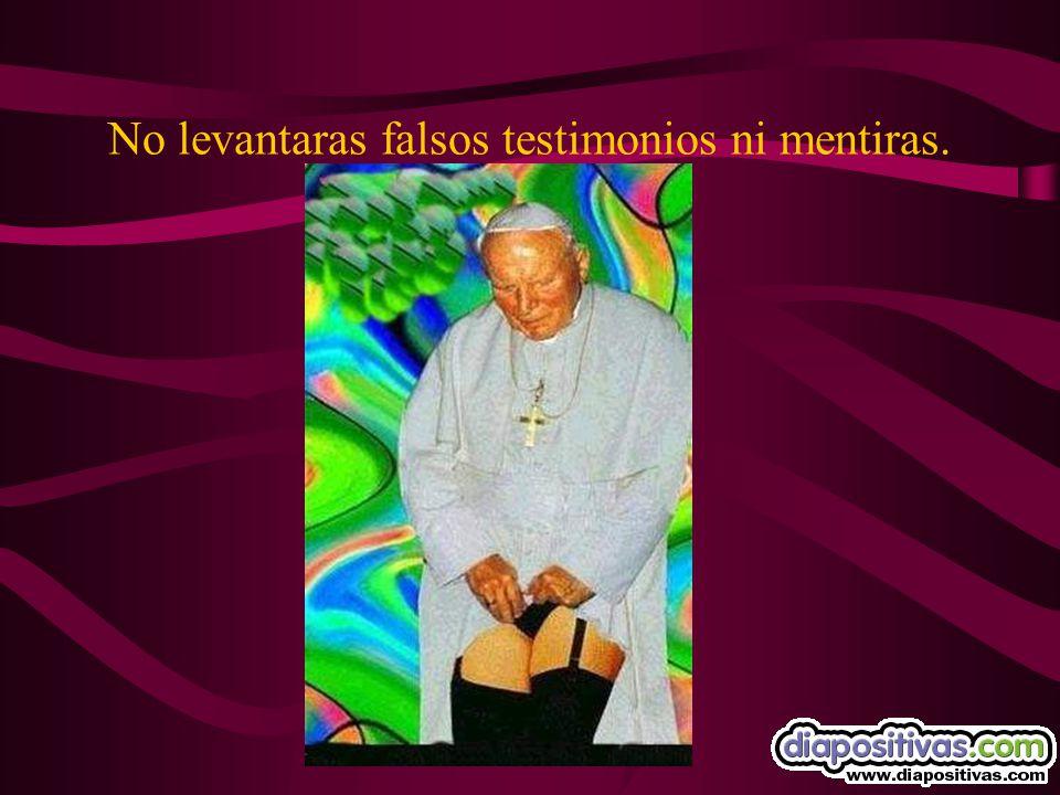 No levantaras falsos testimonios ni mentiras.
