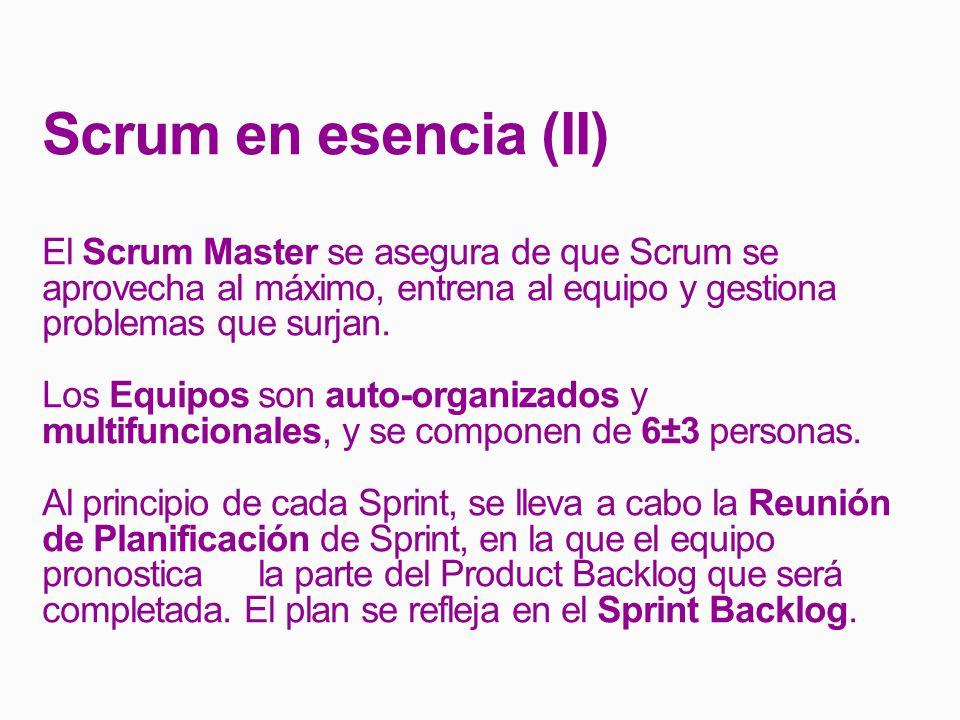 Scrum en esencia (II) El Scrum Master se asegura de que Scrum se aprovecha al máximo, entrena al equipo y gestiona problemas que surjan.