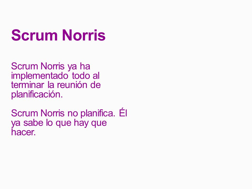 Scrum Norris Scrum Norris ya ha implementado todo al terminar la reunión de planificación.