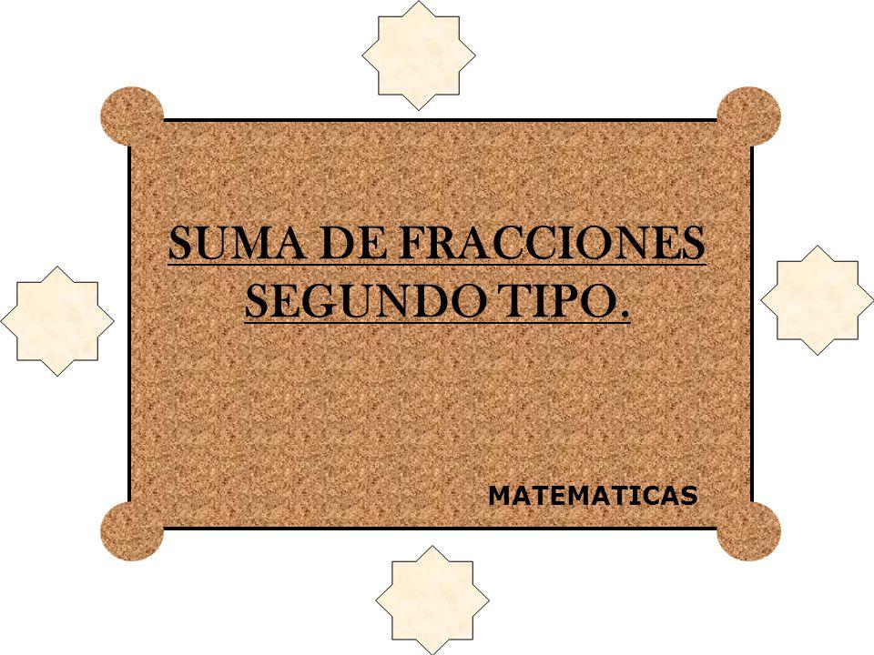 SUMA DE FRACCIONES SEGUNDO TIPO.