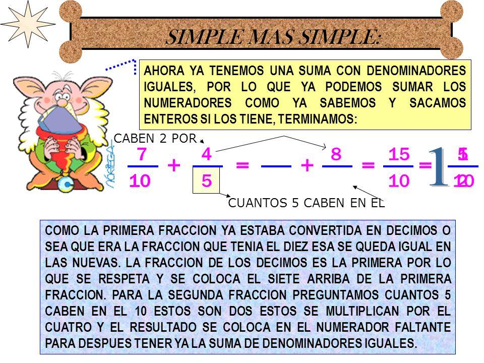 + = + = = 1 SIMPLE MAS SIMPLE: 7 7 4 8 15 5 1 10 10 10 5 10 2 10