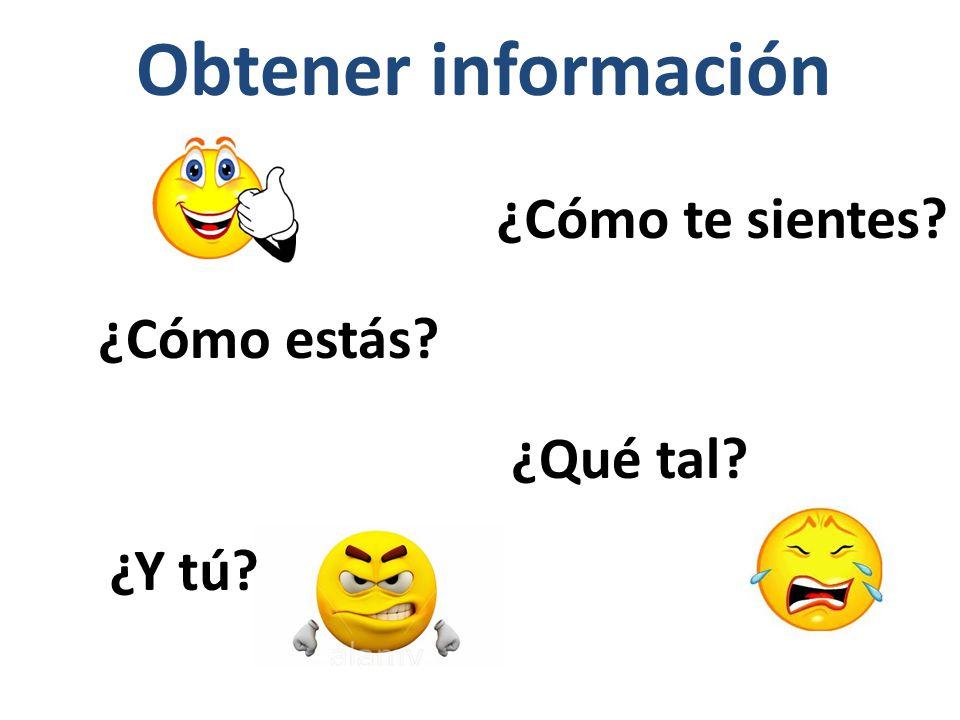 Obtener información ¿Cómo te sientes ¿Cómo estás ¿Qué tal ¿Y tú