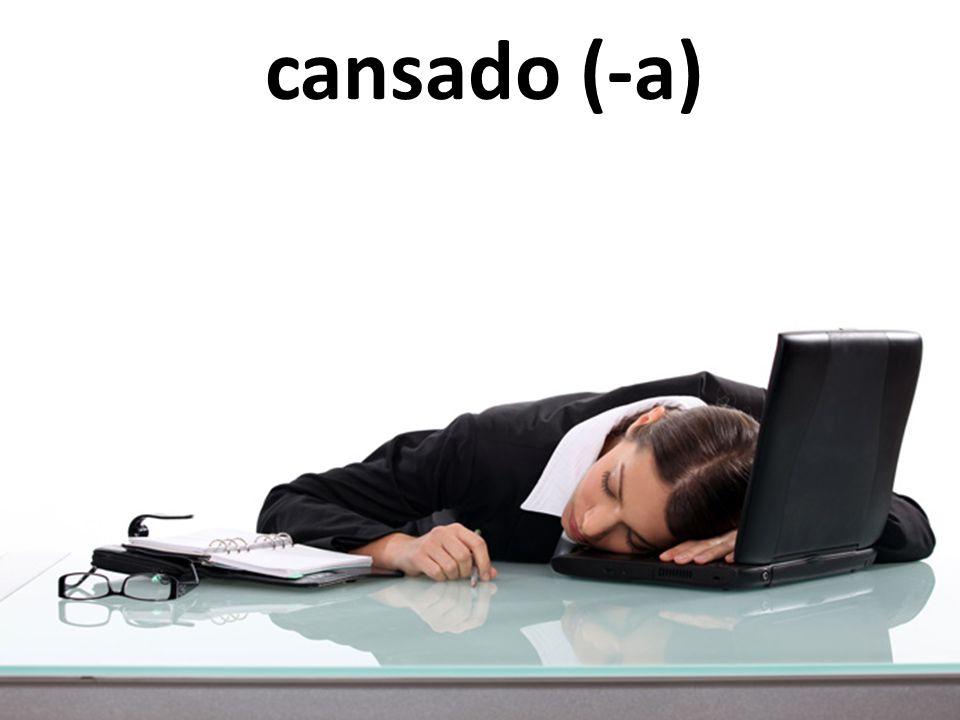 cansado (-a)