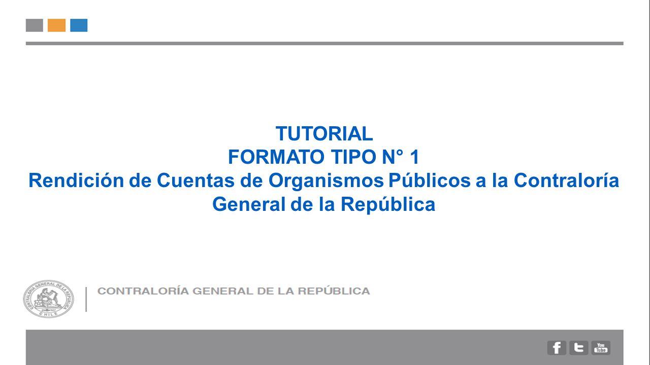 TUTORIAL FORMATO TIPO N° 1 Rendición de Cuentas de Organismos Públicos a la Contraloría General de la República