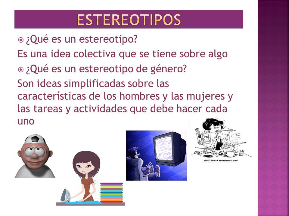 ESTEREOTIPOS ¿Qué es un estereotipo