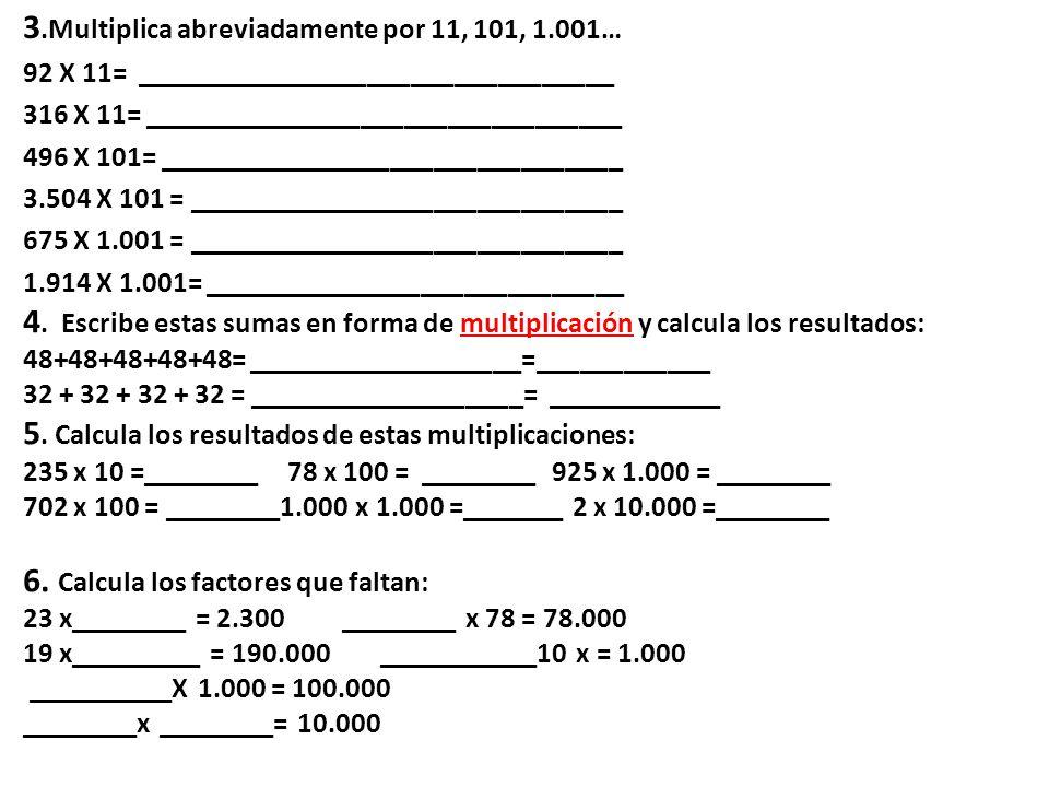 3.Multiplica abreviadamente por 11, 101, 1.001…
