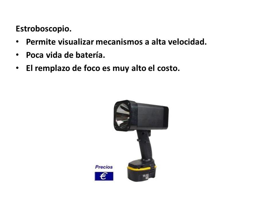 Estroboscopio. Permite visualizar mecanismos a alta velocidad.