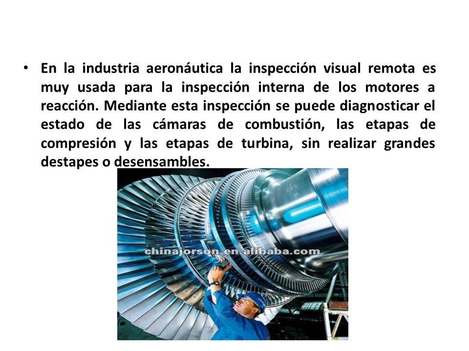 En la industria aeronáutica la inspección visual remota es muy usada para la inspección interna de los motores a reacción.