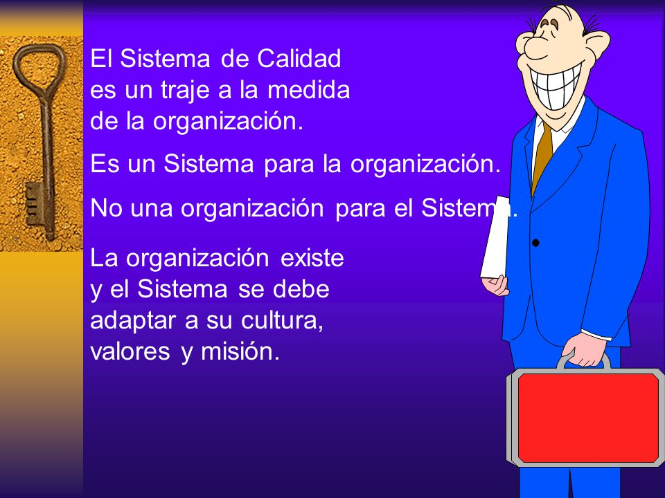 El Sistema de Calidad es un traje a la medida de la organización.