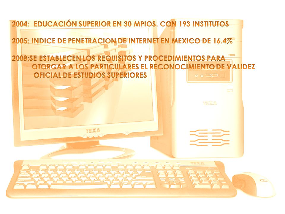 2004: EDUCACIÓN SUPERIOR EN 30 MPIOS. CON 193 INSTITUTOS