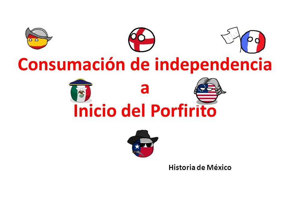 Consumación de independencia a Inicio del Porfirito