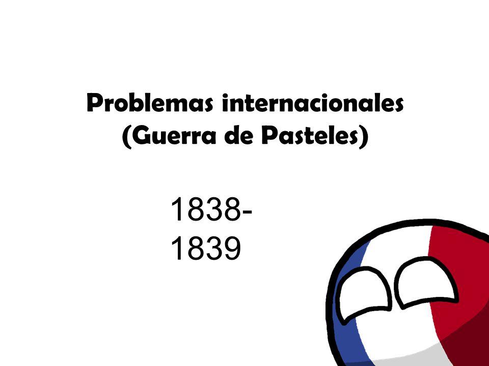 Problemas internacionales (Guerra de Pasteles)