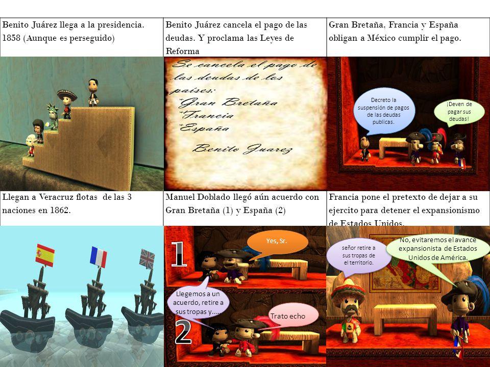 1 2 Benito Juárez llega a la presidencia. 1858 (Aunque es perseguido)
