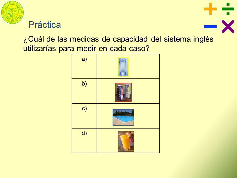 Práctica ¿Cuál de las medidas de capacidad del sistema inglés utilizarías para medir en cada caso a)