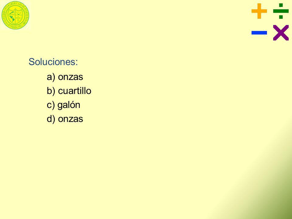 Soluciones: a) onzas b) cuartillo c) galón d) onzas