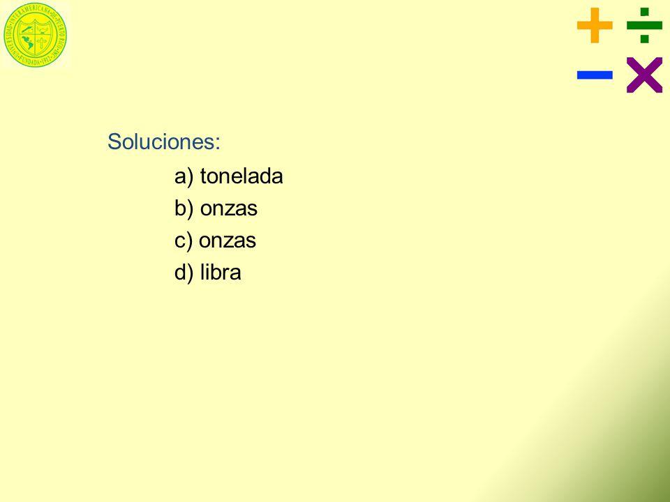 Soluciones: a) tonelada b) onzas c) onzas d) libra
