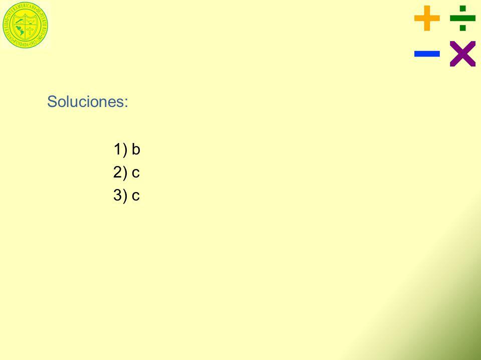 Soluciones: 1) b 2) c 3) c