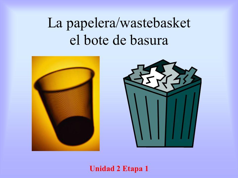 La papelera/wastebasket el bote de basura