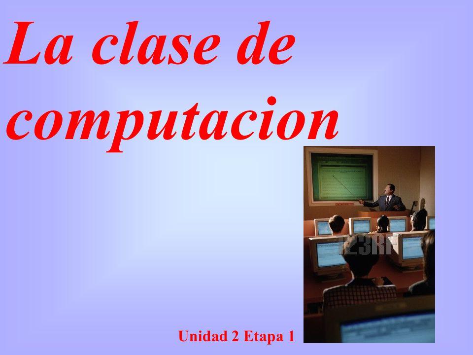 La clase de computacion Unidad 2 Etapa 1