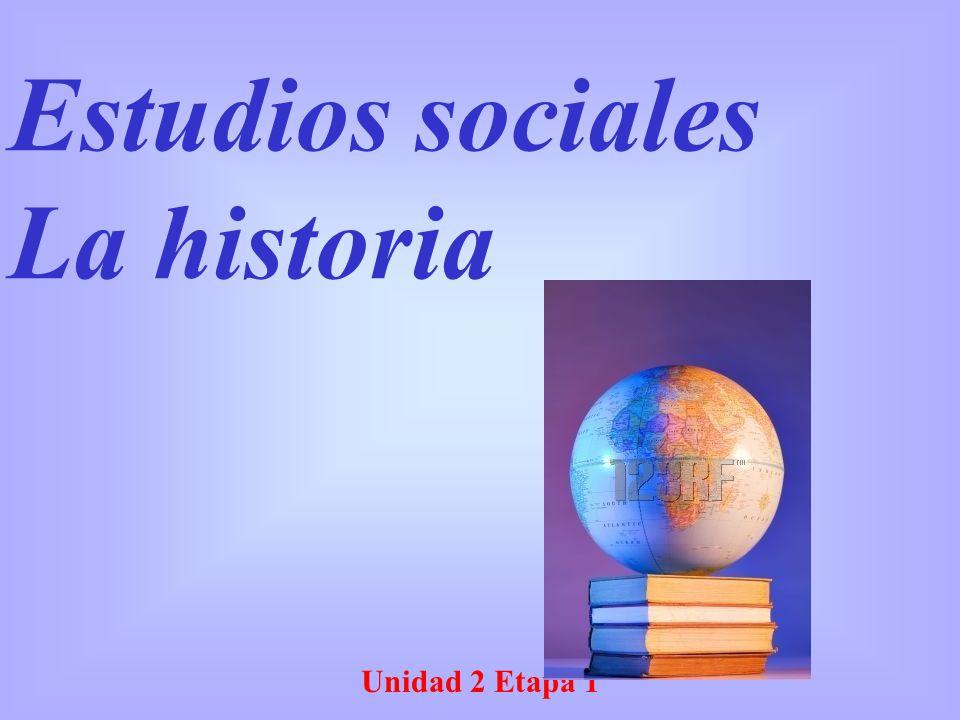 Estudios sociales La historia Unidad 2 Etapa 1