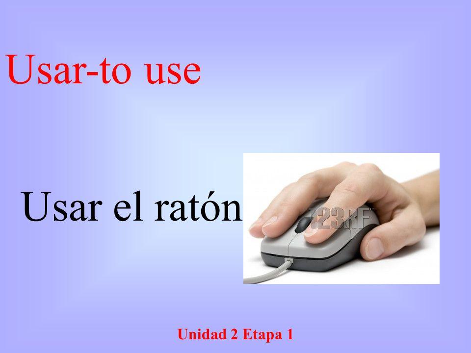 Usar-to use Usar el ratón Unidad 2 Etapa 1