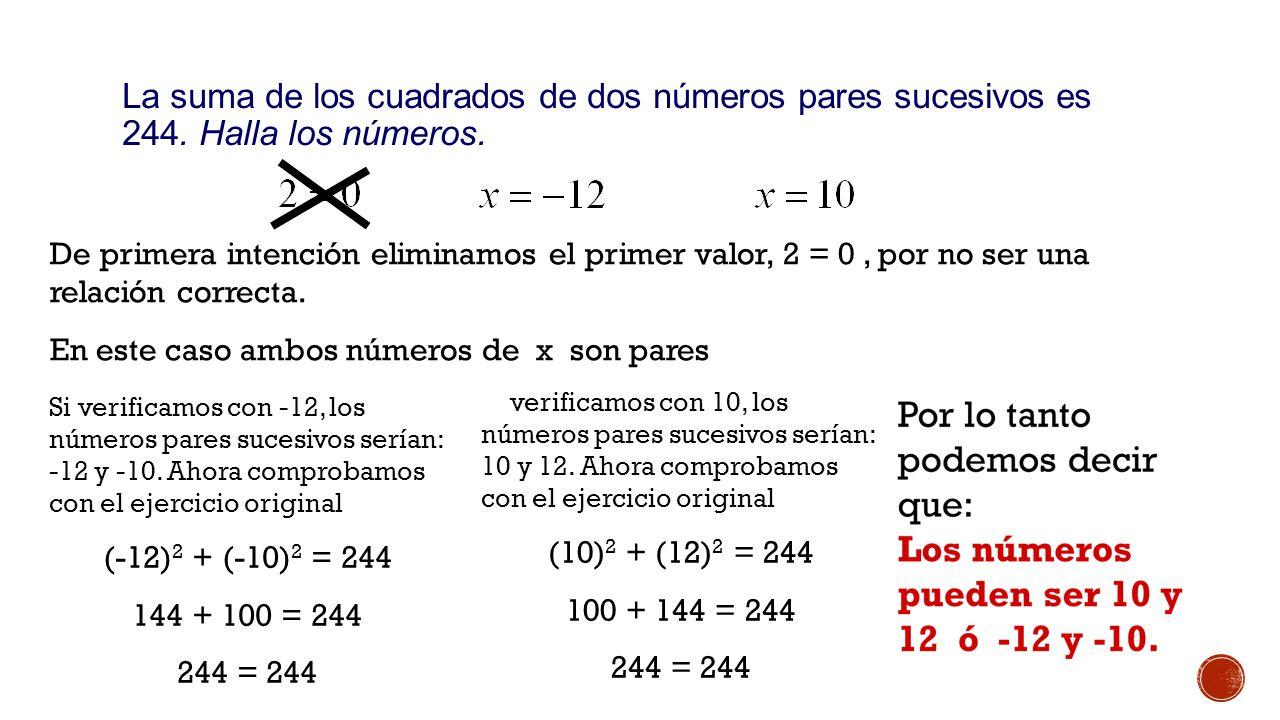 Ejemplo 1: La suma de los cuadrados de dos números pares sucesivos es 244. Halla los números. ó. ó.