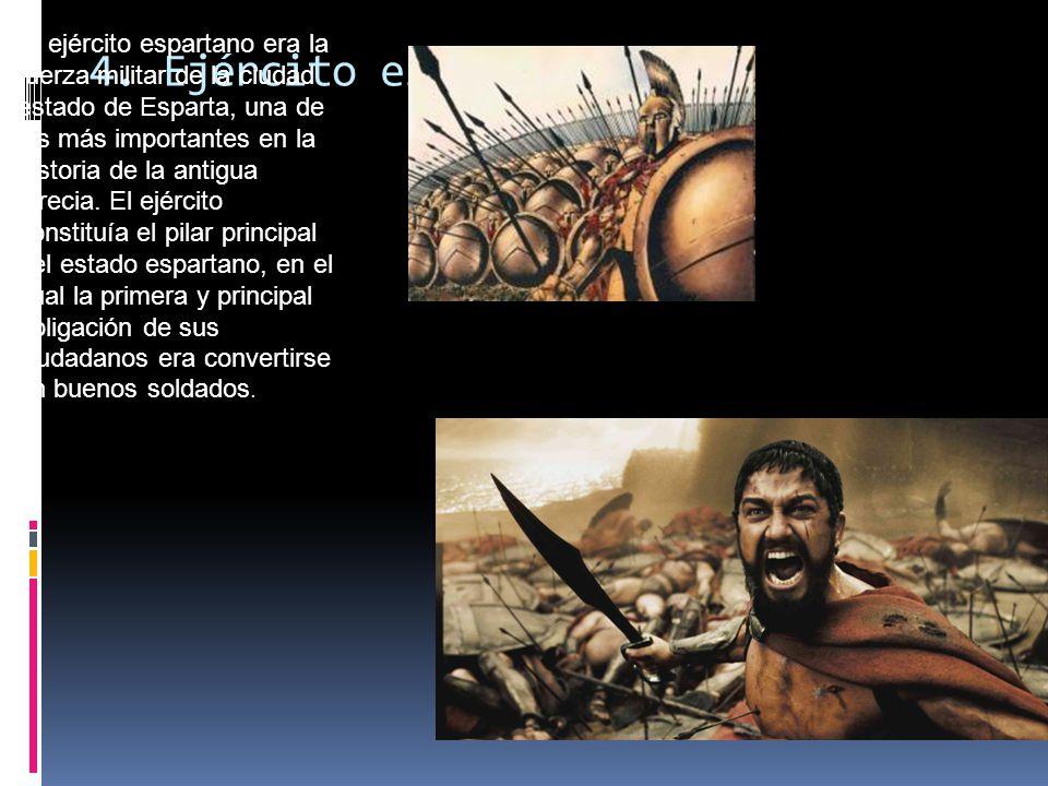 El ejército espartano era la fuerza militar de la ciudad estado de Esparta, una de las más importantes en la historia de la antigua Grecia. El ejército constituía el pilar principal del estado espartano, en el cual la primera y principal obligación de sus ciudadanos era convertirse en buenos soldados.