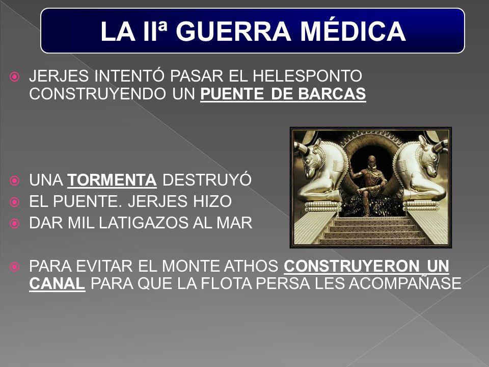 LA IIª GUERRA MÉDICA JERJES INTENTÓ PASAR EL HELESPONTO CONSTRUYENDO UN PUENTE DE BARCAS. UNA TORMENTA DESTRUYÓ.