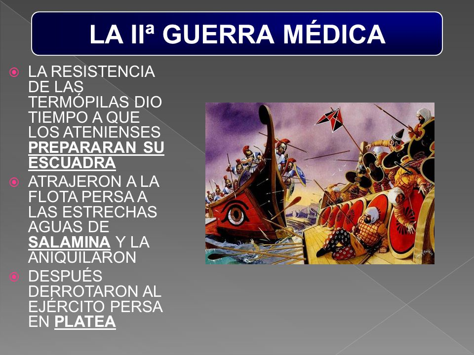 LA IIª GUERRA MÉDICA LA RESISTENCIA DE LAS TERMÓPILAS DIO TIEMPO A QUE LOS ATENIENSES PREPARARAN SU ESCUADRA.